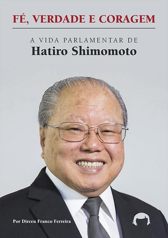 Fé, verdade e coragem: a vida parlamentar de Hatiro Shimomoto