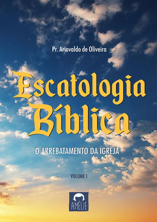 Escatologia Bíblica – O arrebatamento da Igreja